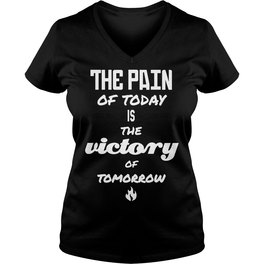 The Pain Of Today Is The Victory Of Tomorrow V Neck