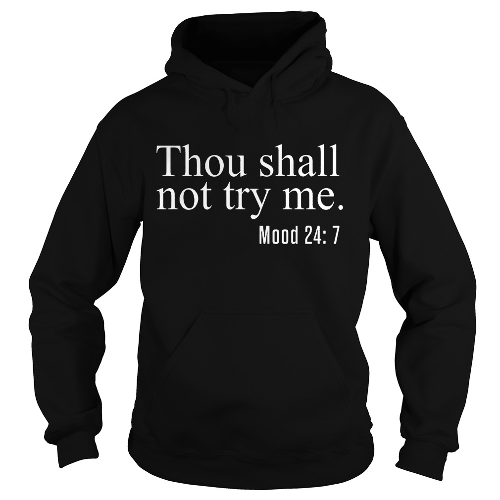 Thou Shall Not Try Me Mood 247 Hoodie