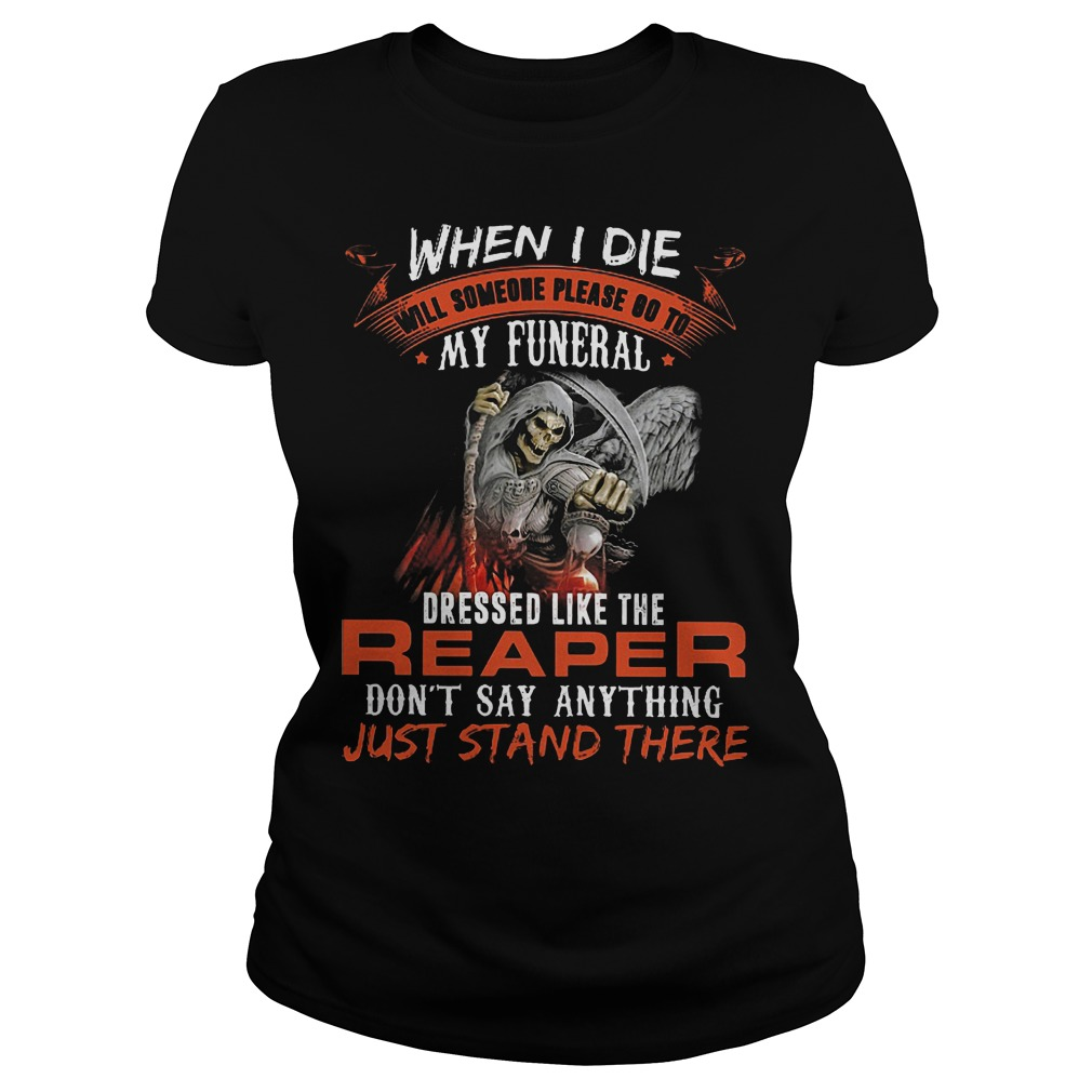 When I Die Will Someone Please Go To My Funeral Like Reaper Ladies