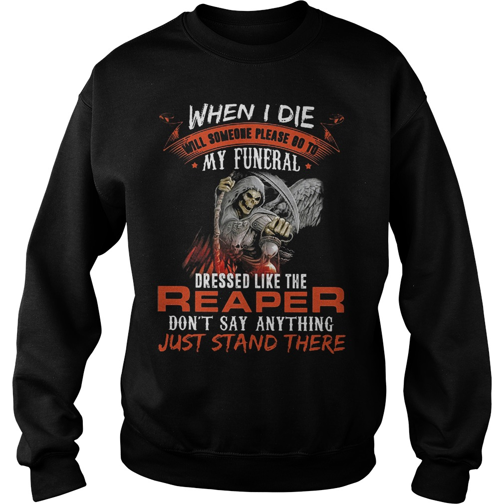 When I Die Will Someone Please Go To My Funeral Like Reaper Sweater