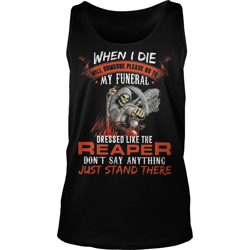 When I Die Will Someone Please Go To My Funeral Like Reaper Tanktop