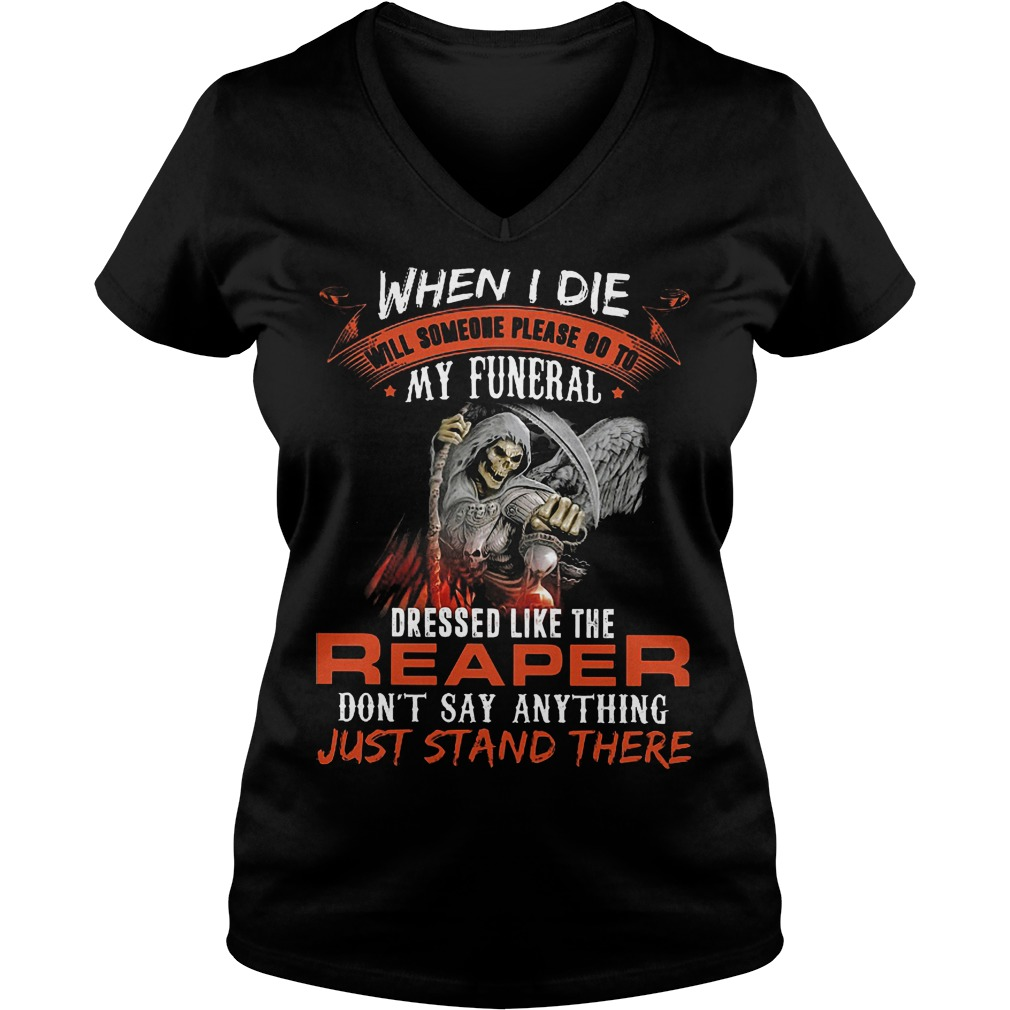 When I Die Will Someone Please Go To My Funeral Like Reaper V Neck