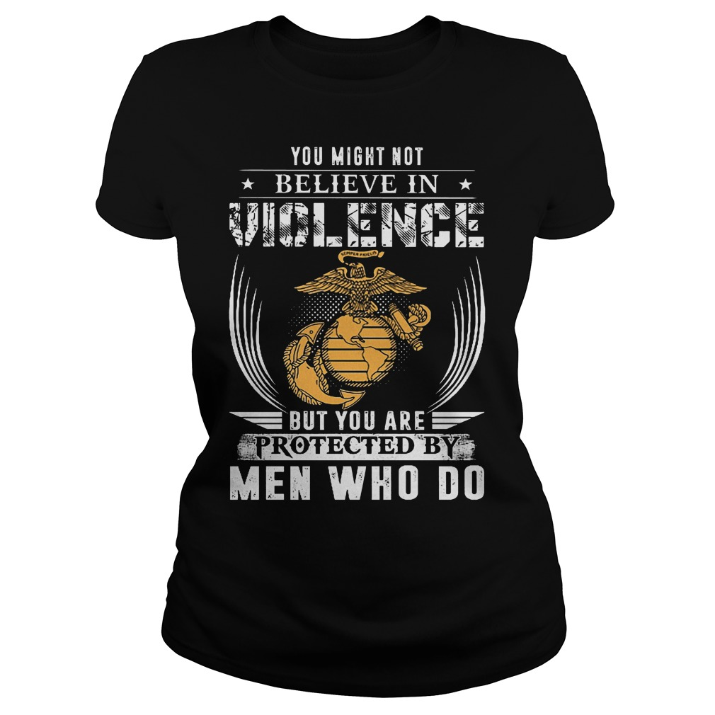 You Might Not Believe In Violence But You Are Protected By Men Ladies