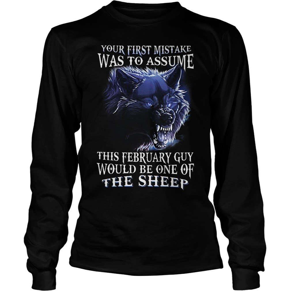 Your First Mistake Was To Assume This February Guy Longsleeve