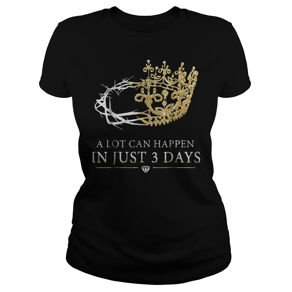 A Lot Can Happen In Just 3 Days T-Shirt Ladies Tee
