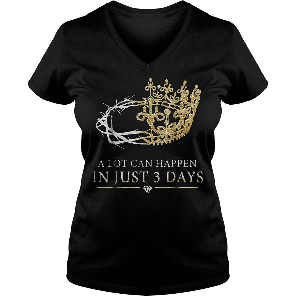 A Lot Can Happen In Just 3 Days T-Shirt Ladies V-Neck