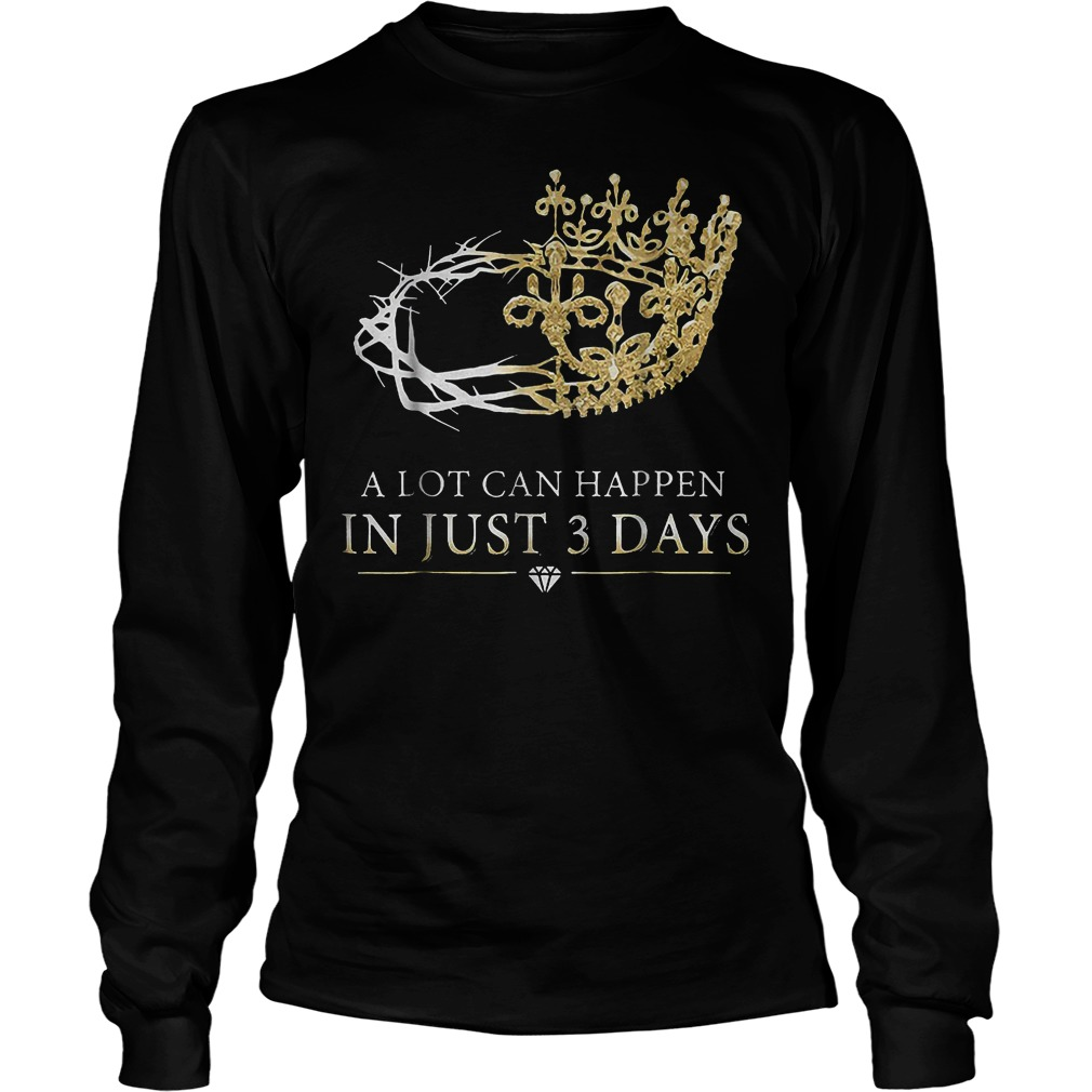 A Lot Can Happen In Just 3 Days T-Shirt Unisex Longsleeve Tee