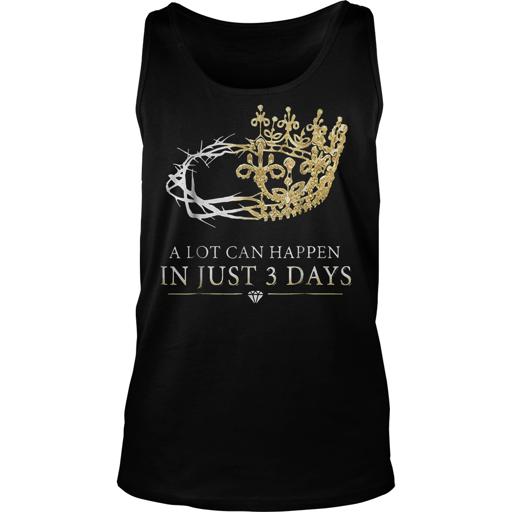 A Lot Can Happen In Just 3 Days T-Shirt Unisex Tank Top
