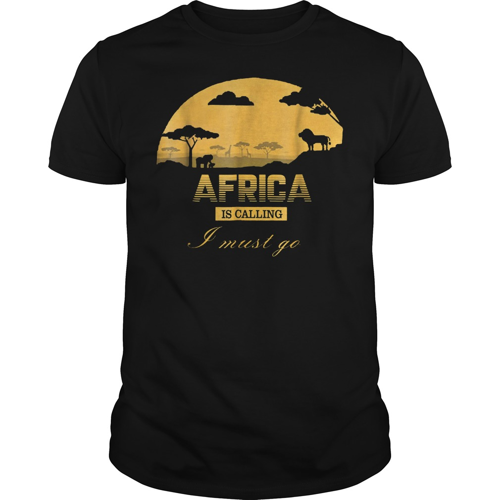Africa Is Calling I Must Go T-Shirt Guys Tee