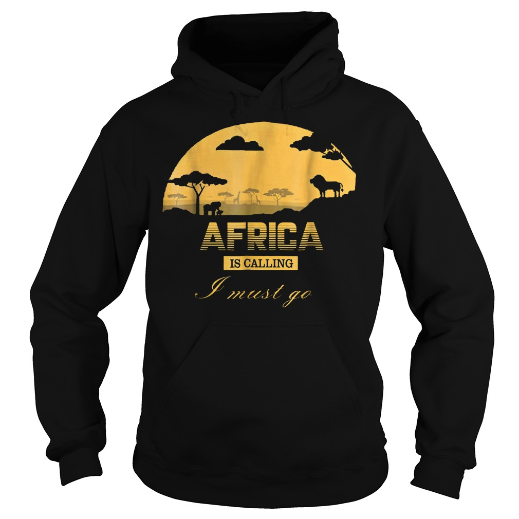 Africa Is Calling I Must Go T-Shirt Hoodie