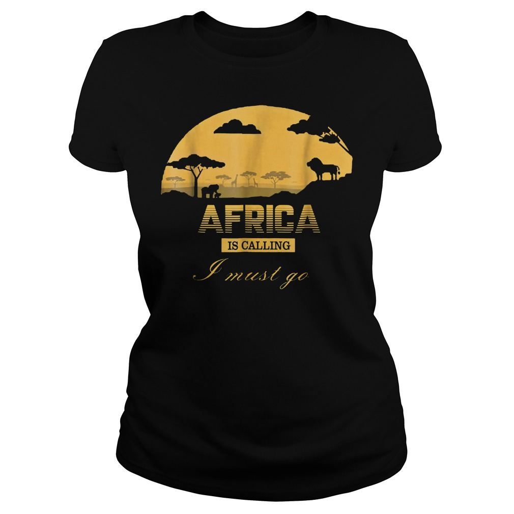 Africa Is Calling I Must Go T-Shirt Ladies Tee