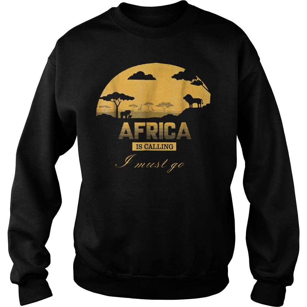 Africa Is Calling I Must Go T-Shirt Sweat Shirt