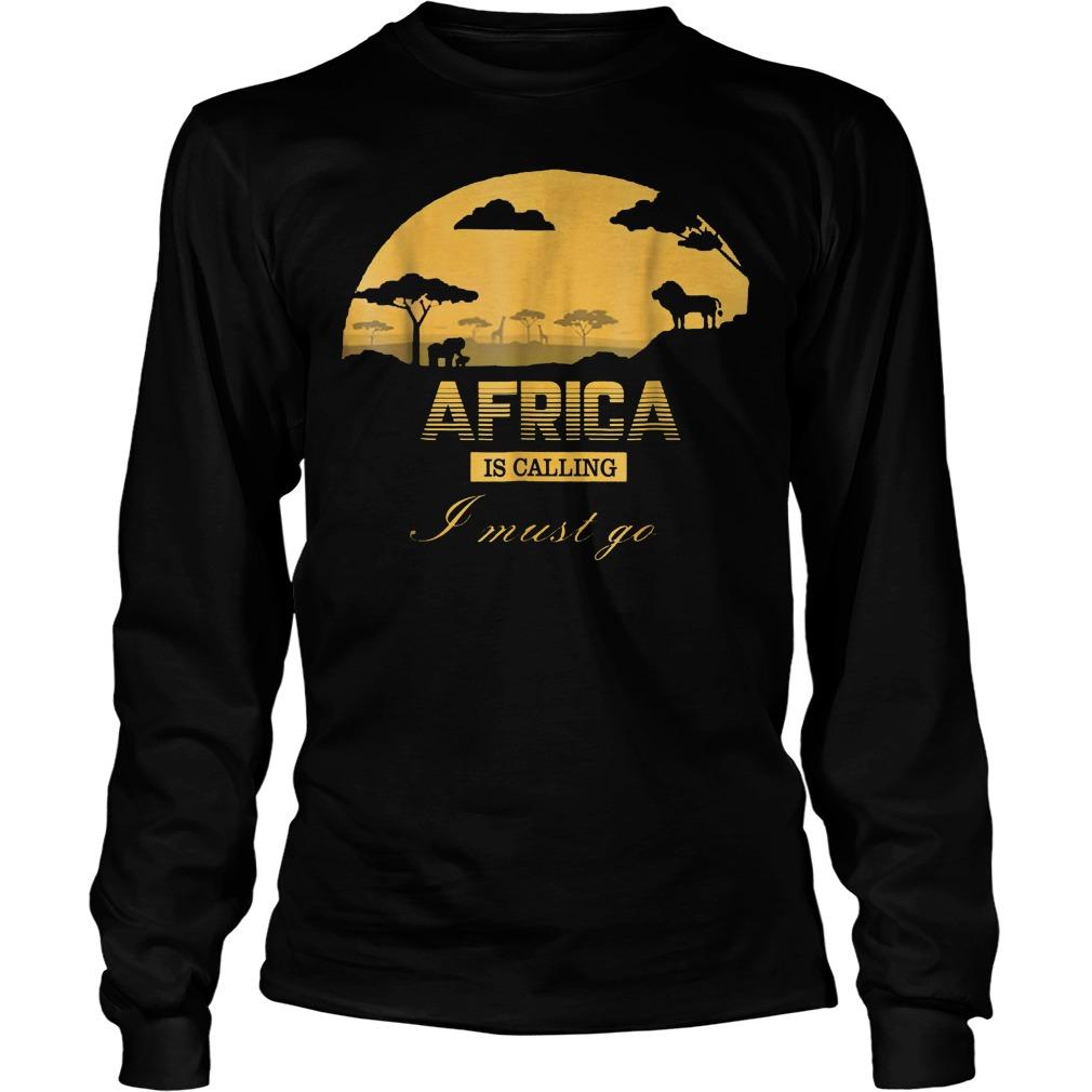 Africa Is Calling I Must Go T-Shirt Unisex Longsleeve Tee