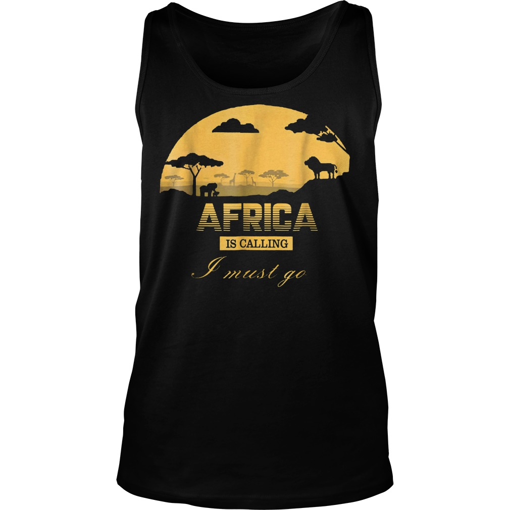 Africa Is Calling I Must Go T-Shirt Unisex Tank Top