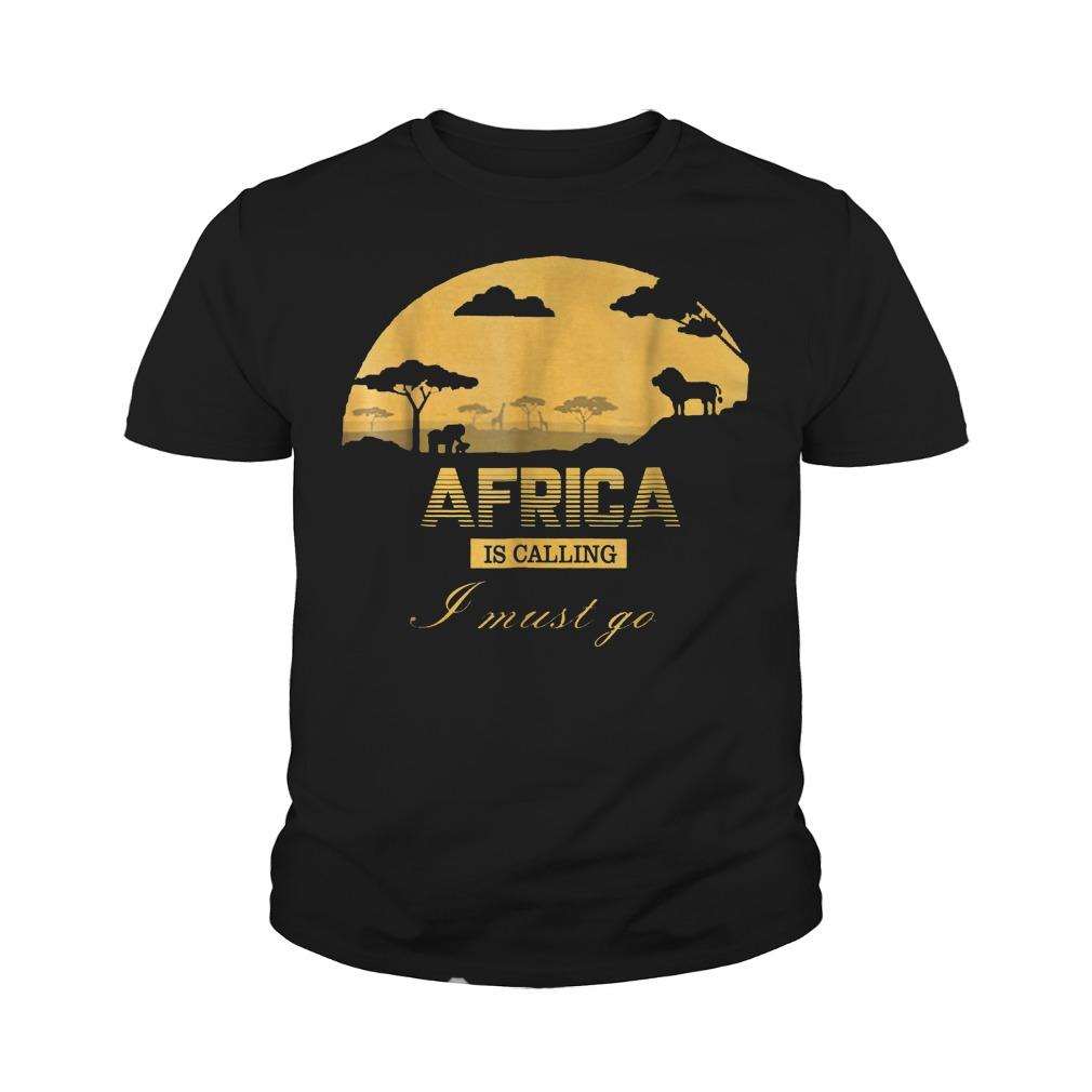 Africa Is Calling I Must Go T-Shirt Youth Tee