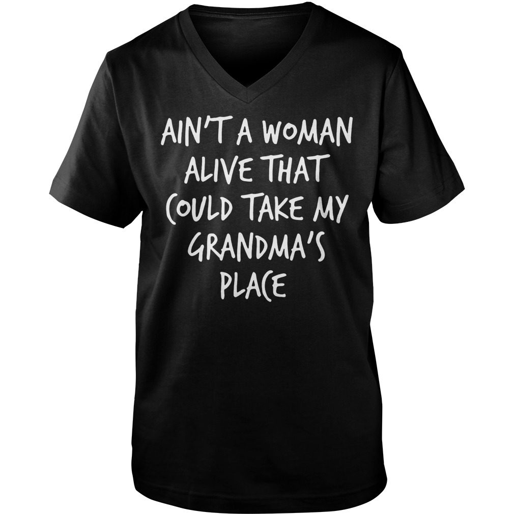 Ain't A Woman Alive That Could Take My Grandma's Place T-Shirt Guys V-Neck