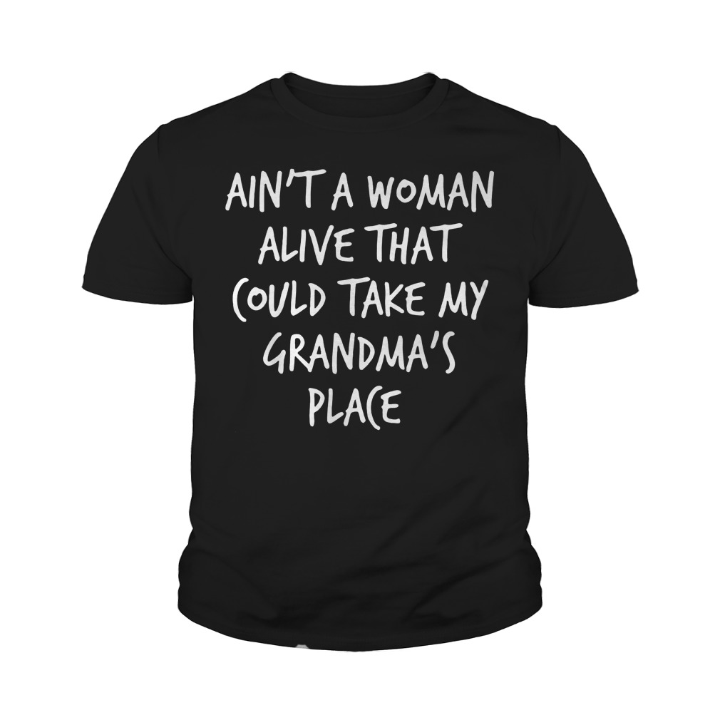 Ain't A Woman Alive That Could Take My Grandma's Place T-Shirt Youth Tee