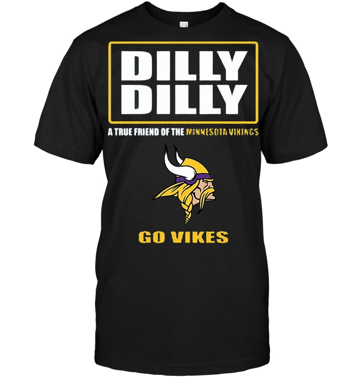 Dilly Dilly A True Friend Of The Minnesota Vikings Go Vikes T Shirt