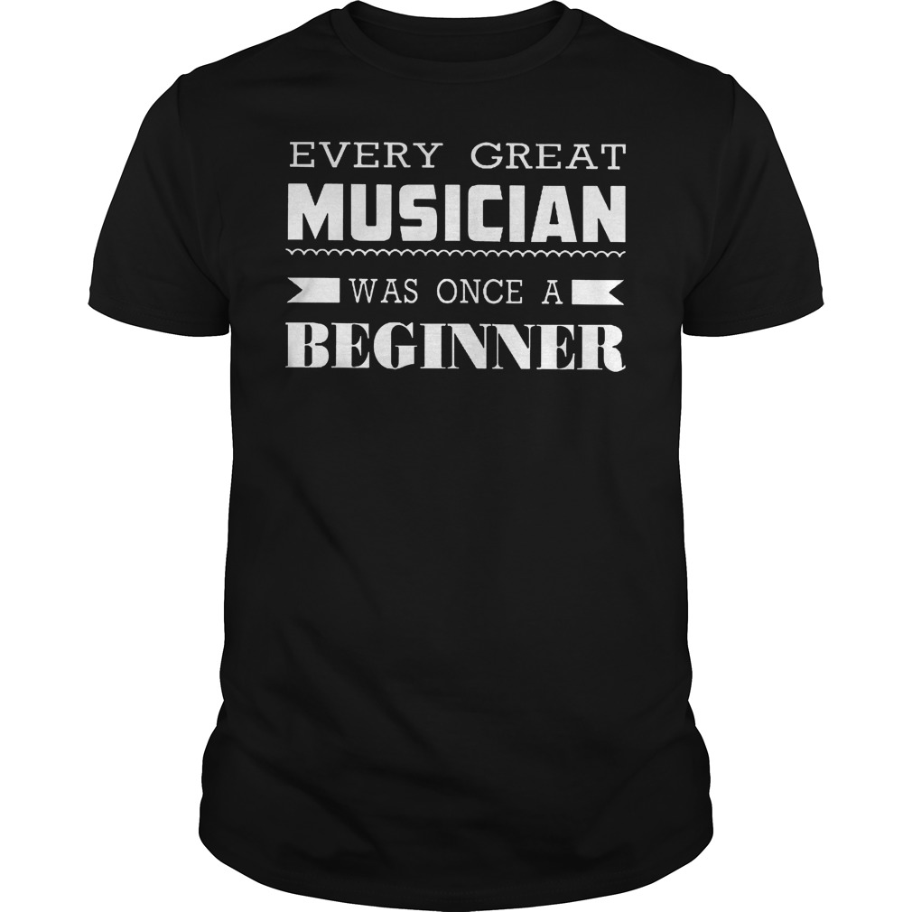 Every Great Musician Was Once A Beginner T-Shirt Classic Guys / Unisex Tee