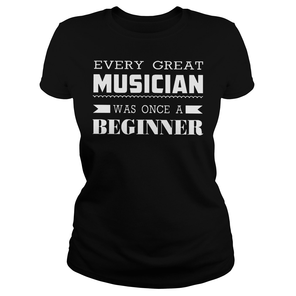 Every Great Musician Was Once A Beginner T-Shirt Classic Ladies Tee