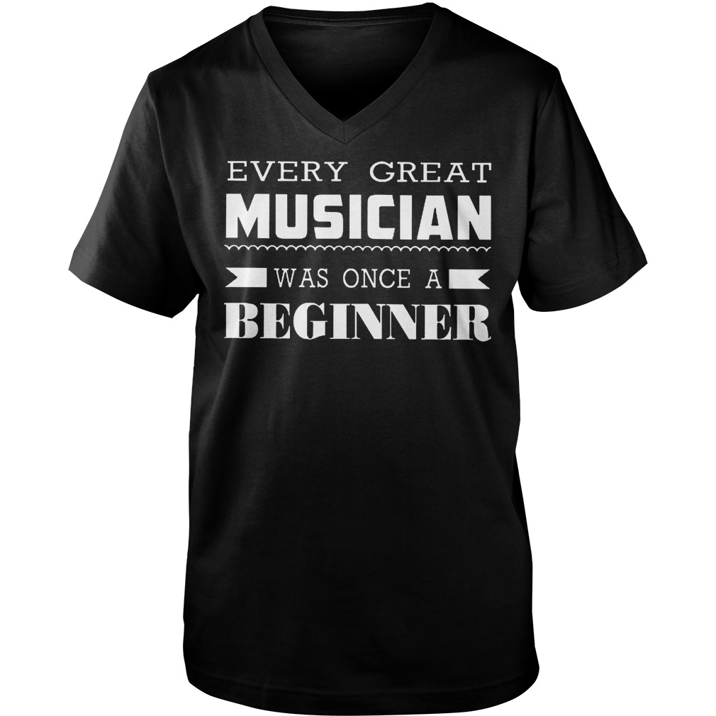 Every Great Musician Was Once A Beginner T-Shirt Guys V-Neck