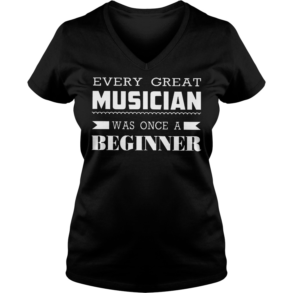Every Great Musician Was Once A Beginner T-Shirt Ladies V-Neck