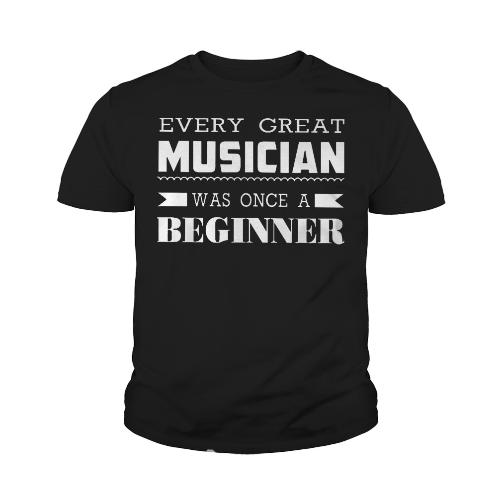 Every Great Musician Was Once A Beginner T-Shirt Youth Tee