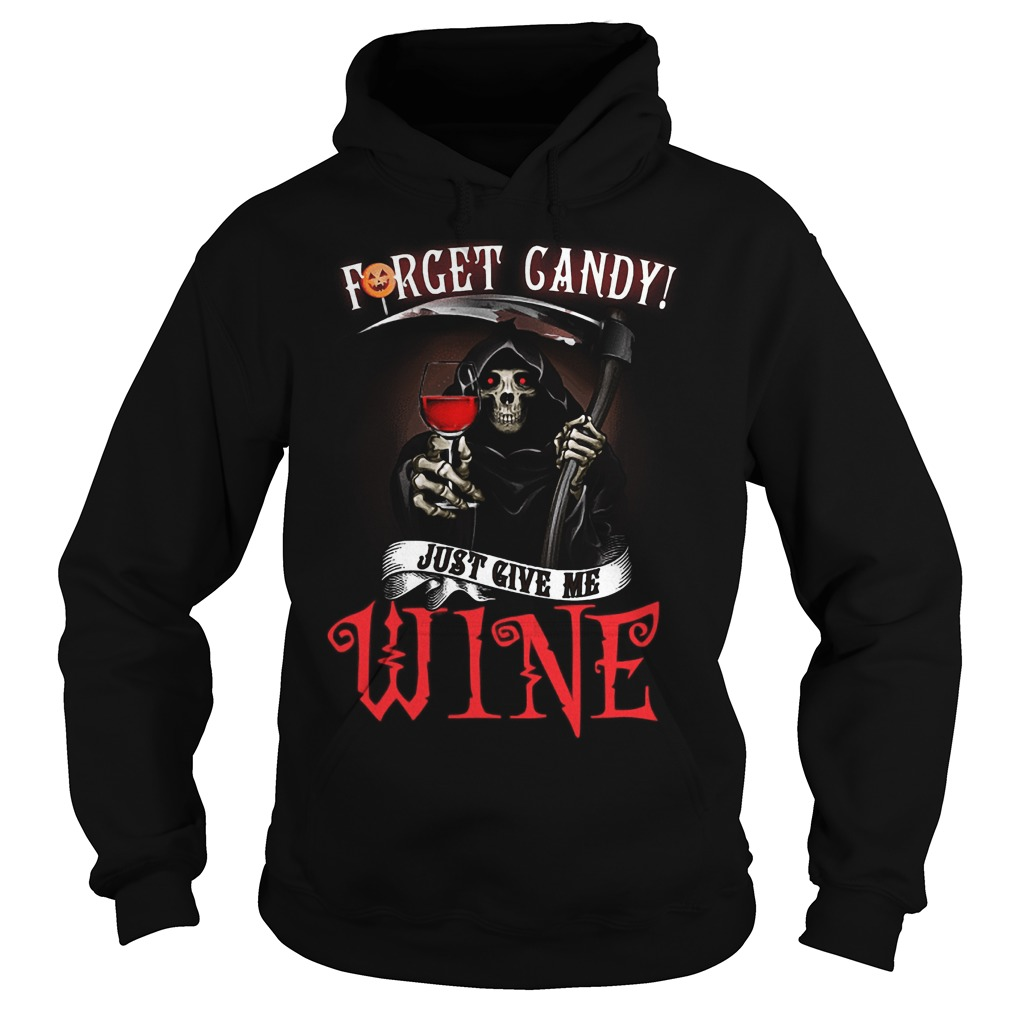 Forget Candy Just Give Me Wine T-Shirt Hoodie