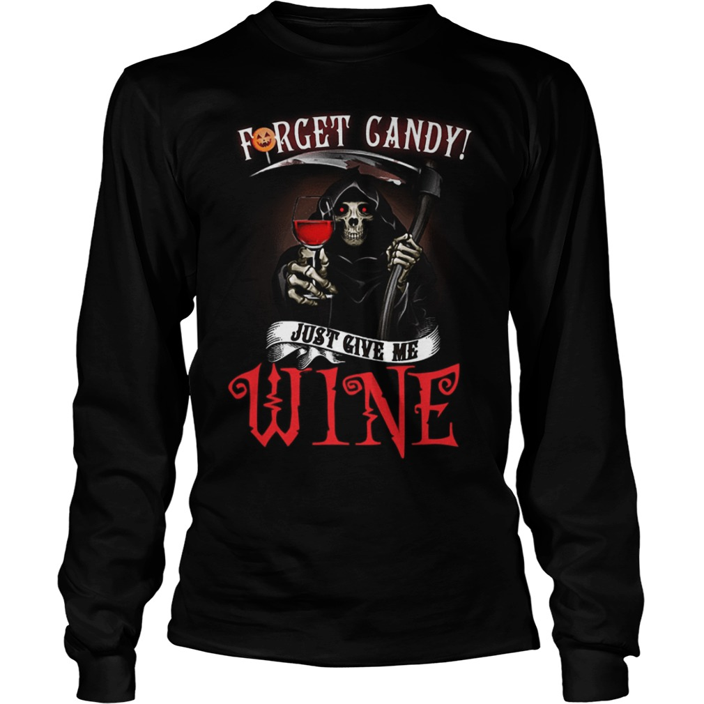 Forget Candy Just Give Me Wine T-Shirt Longsleeve Tee Unisex