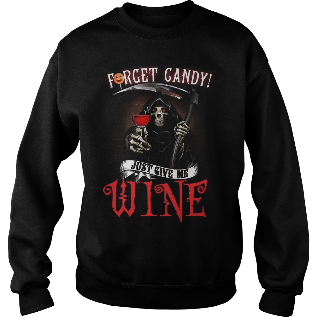 Forget Candy Just Give Me Wine T-Shirt Sweatshirt Unisex