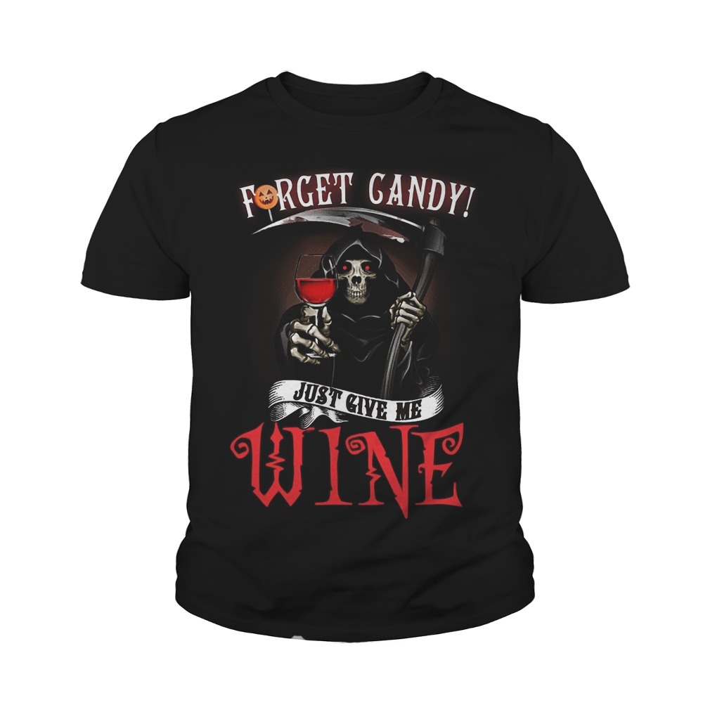 Forget Candy Just Give Me Wine T-Shirt Youth Tee