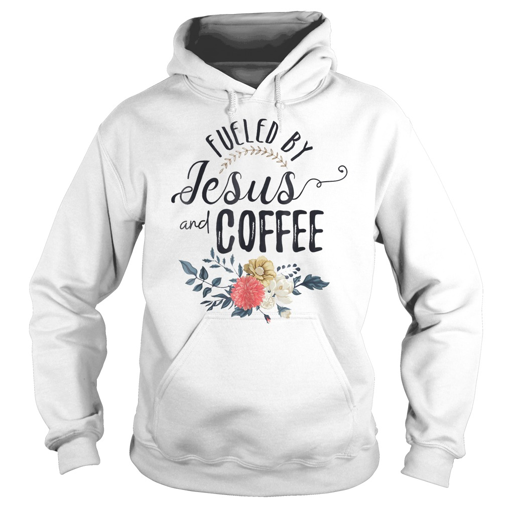 Fueled By Jesus With Coffee T-Shirt Hoodie