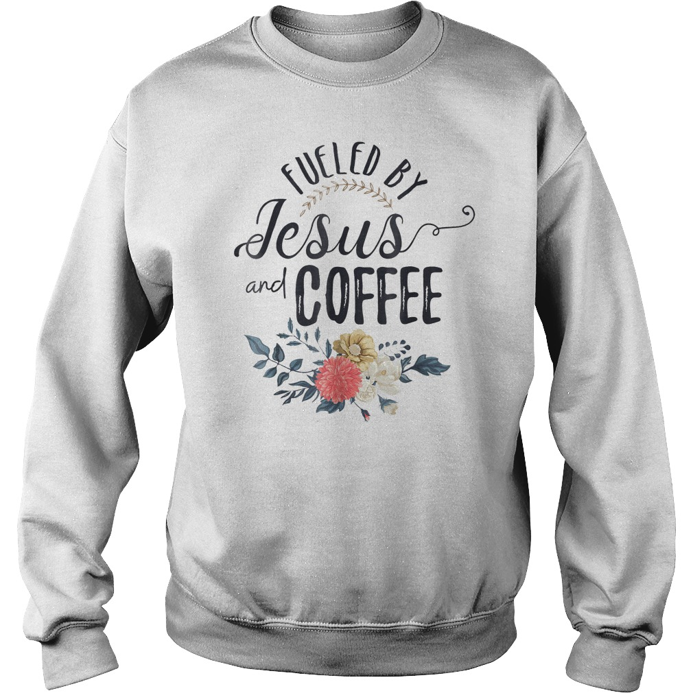 Fueled By Jesus With Coffee T-Shirt Sweatshirt Unisex