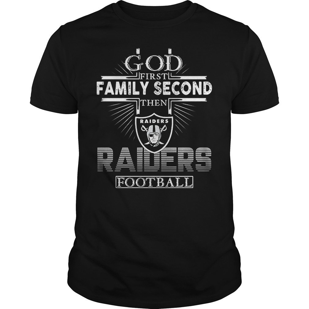 God First Family Second Then Oakland Raiders Football T-Shirt Guys Tee