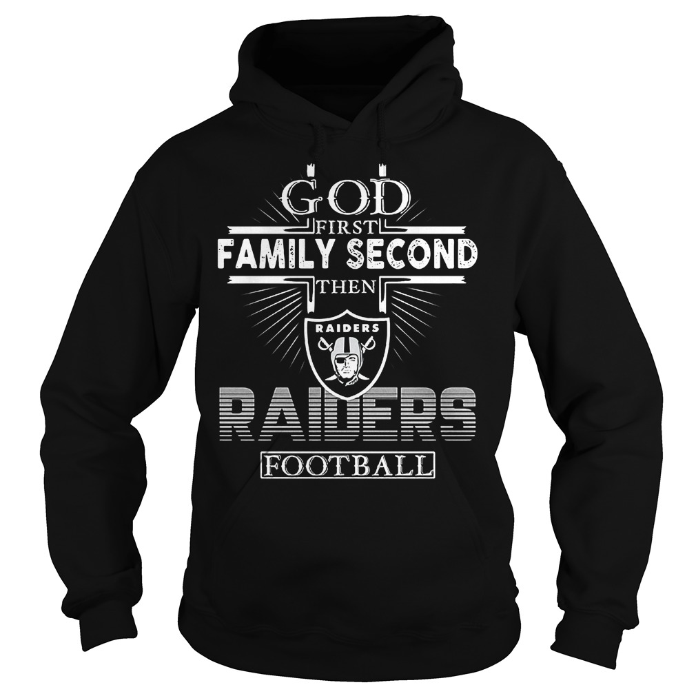 God First Family Second Then Oakland Raiders Football T-Shirt Hoodie