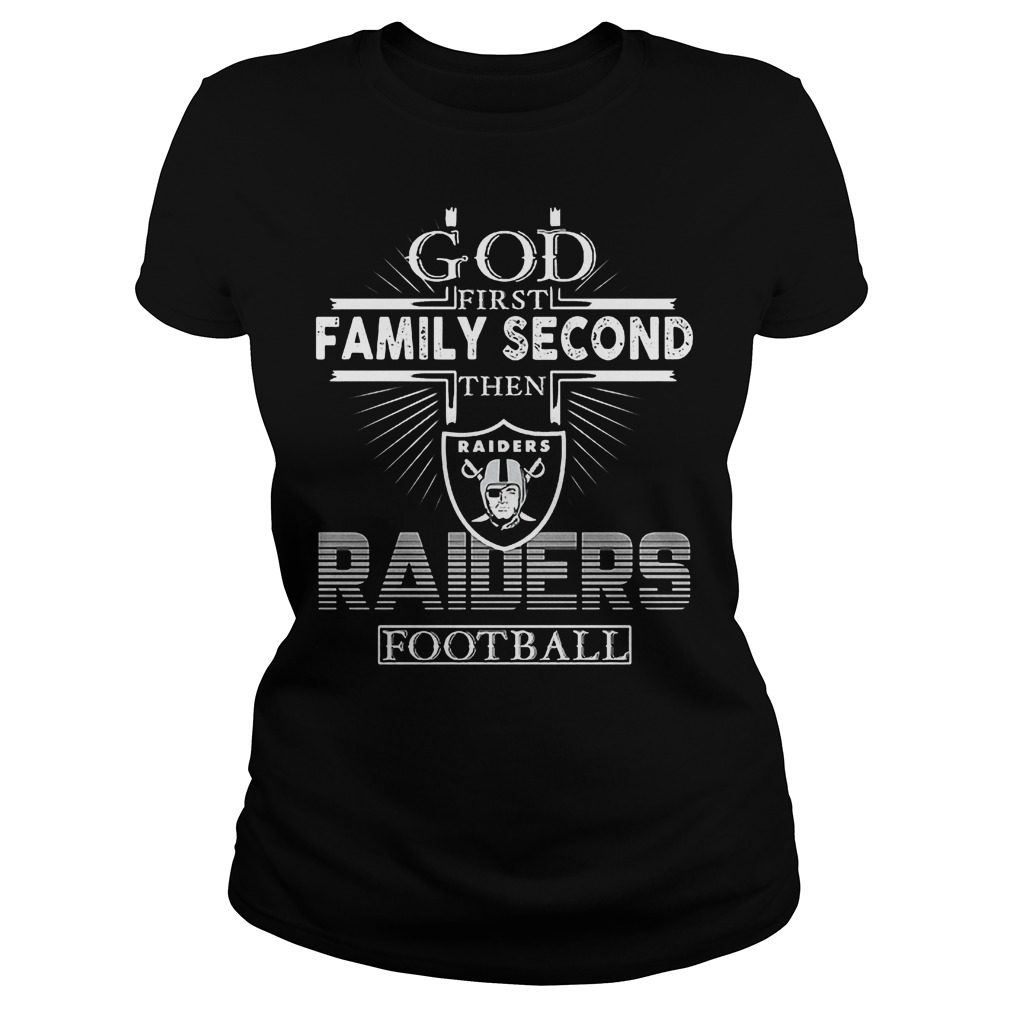God First Family Second Then Oakland Raiders Football T-Shirt Ladies Tee