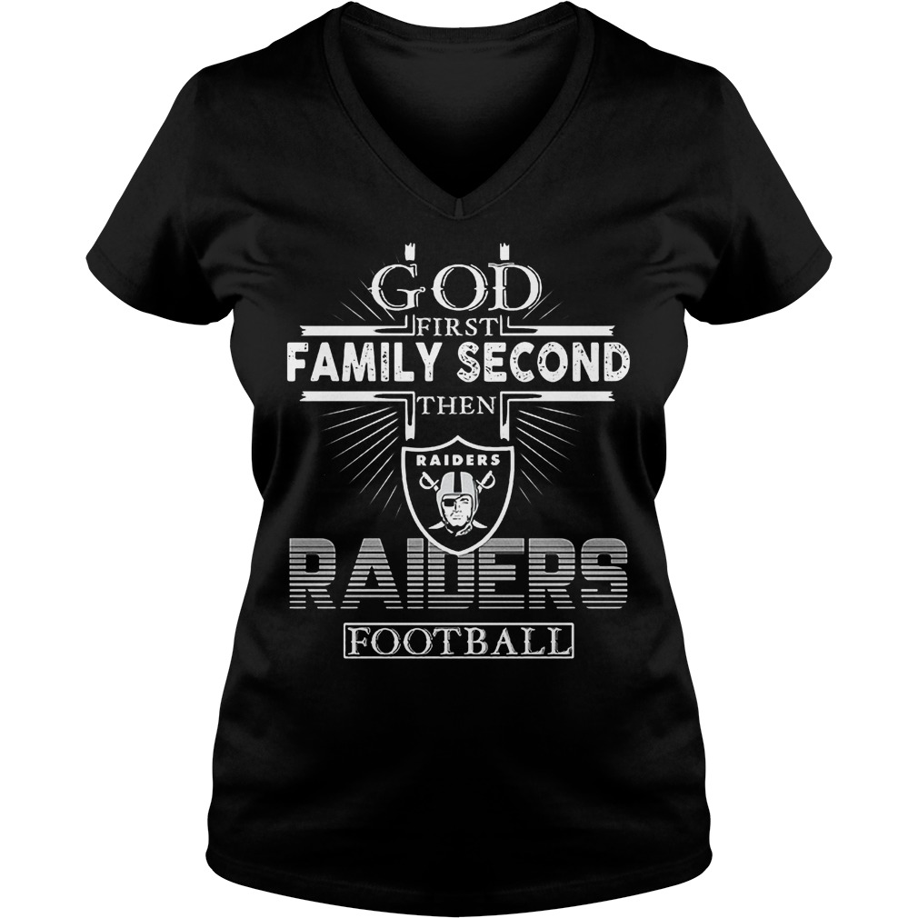 God First Family Second Then Oakland Raiders Football T-Shirt Ladies V-Neck