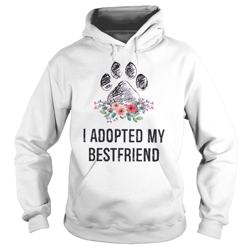 I Adopted My Bestfriend T-Shirt Hoodie