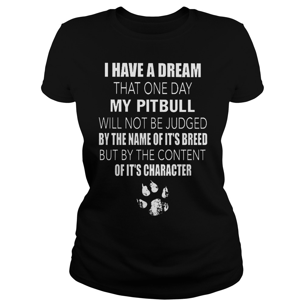 I Have A Dream That One Day My Pitbull Judged T-Shirt Classic Ladies Tee