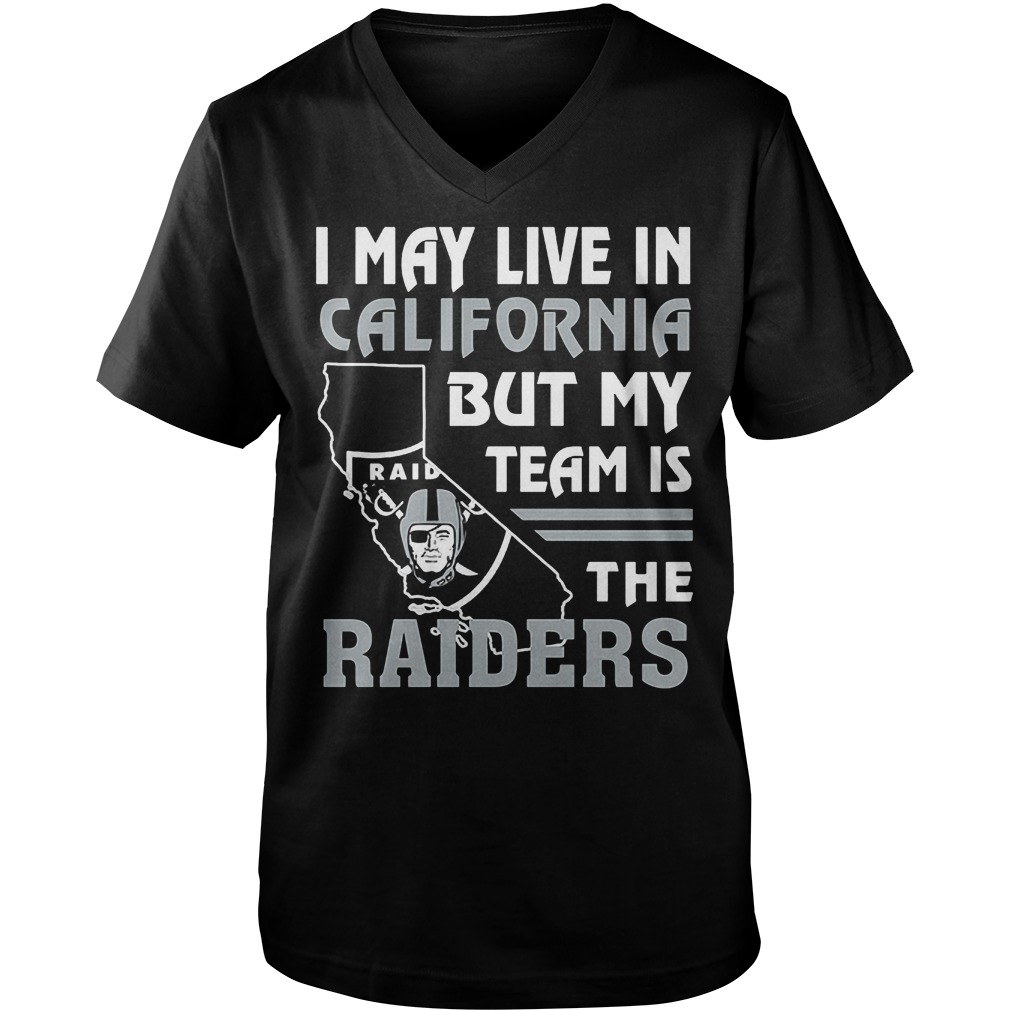 I May Live In California But My Team Is The Raiders T-Shirt Guys V-Neck