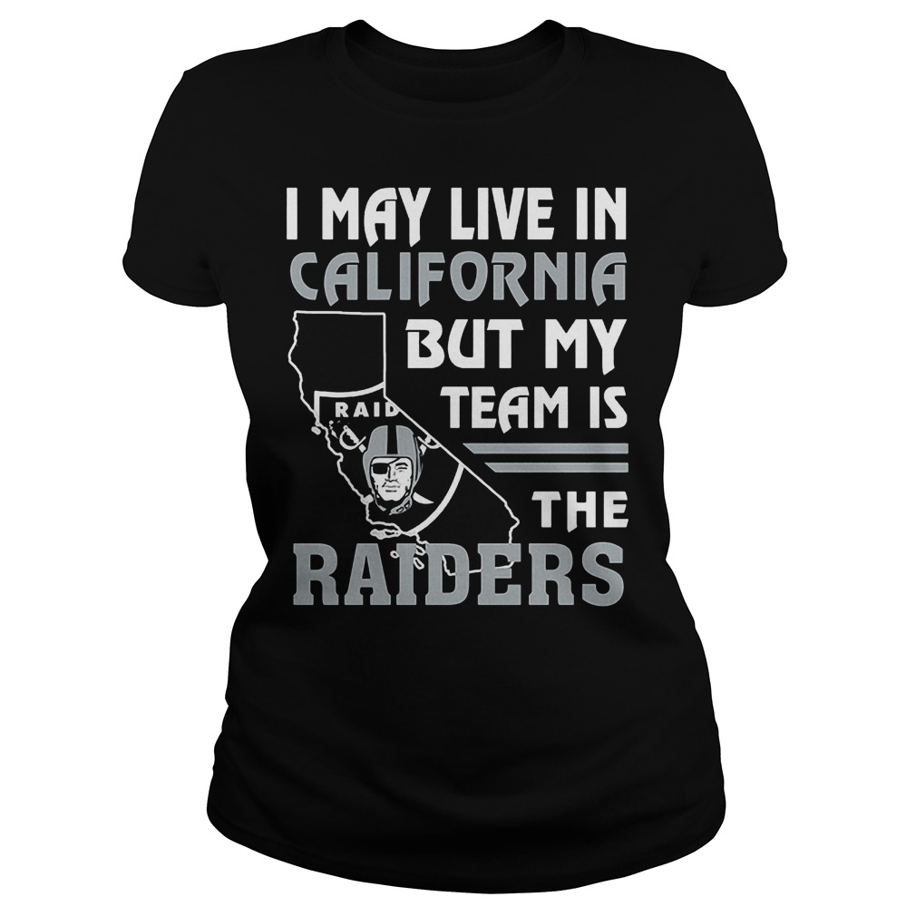 I May Live In California But My Team Is The Raiders T-Shirt Ladies Tee