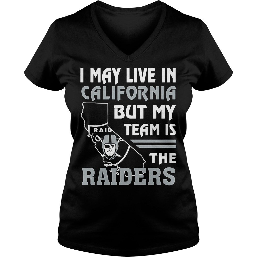 I May Live In California But My Team Is The Raiders T-Shirt Ladies V-Neck