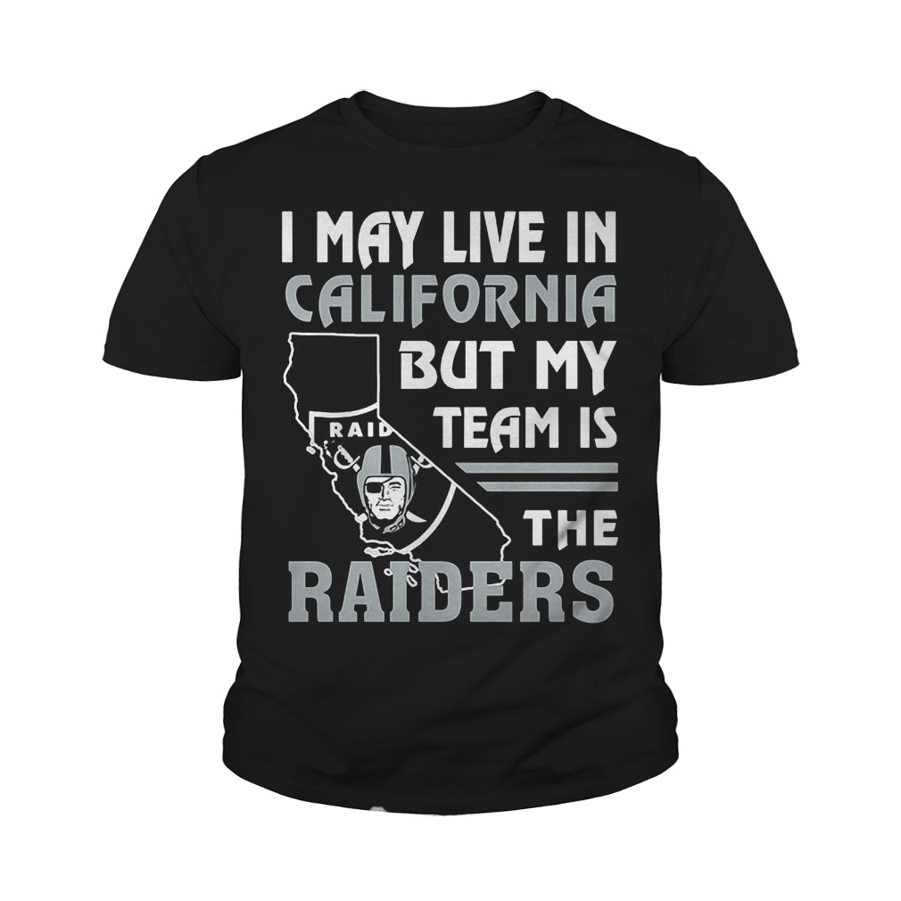 I May Live In California But My Team Is The Raiders T-Shirt Youth Tee