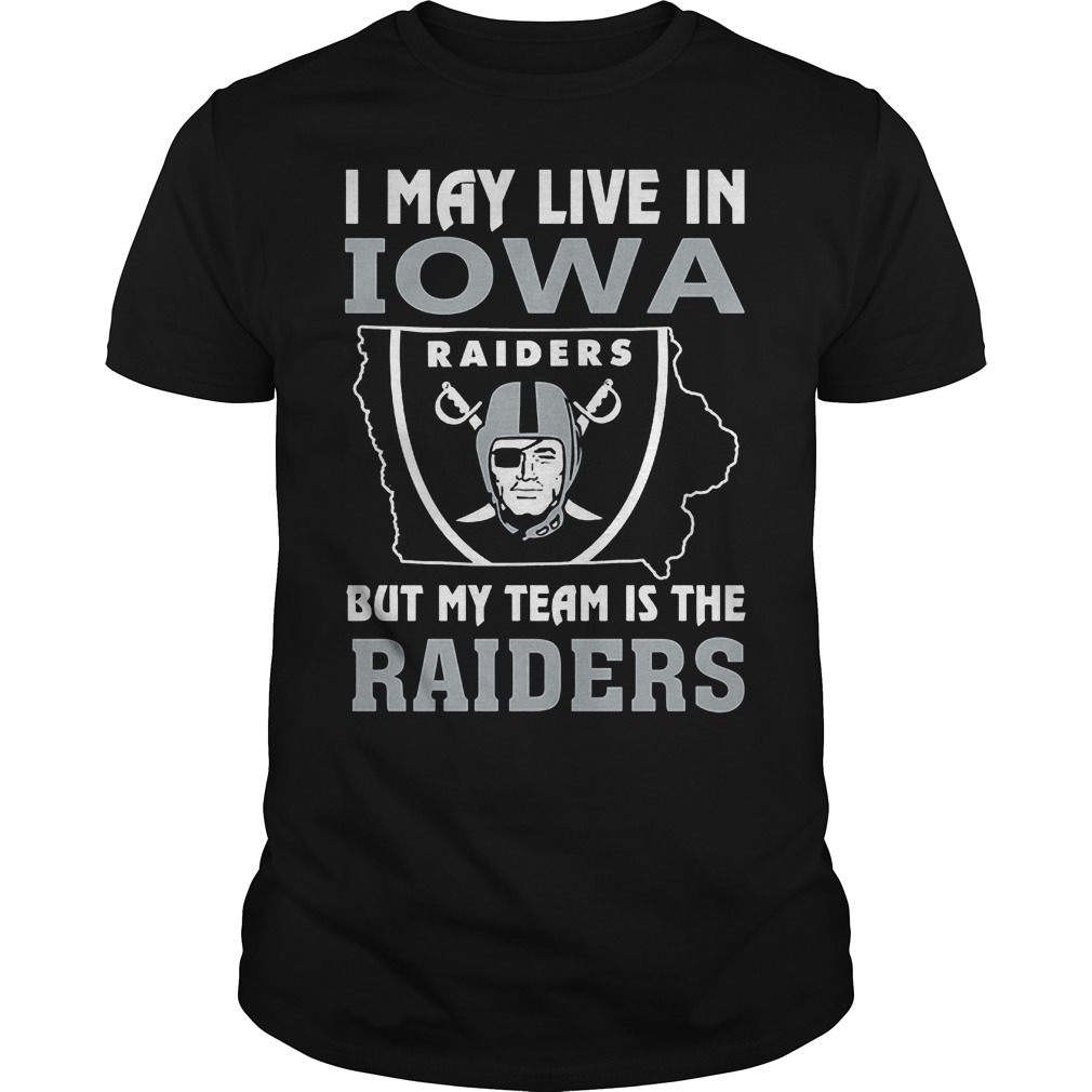 I May Live In Iowa But My Team Is The Raiders T-Shirt Guys Tee