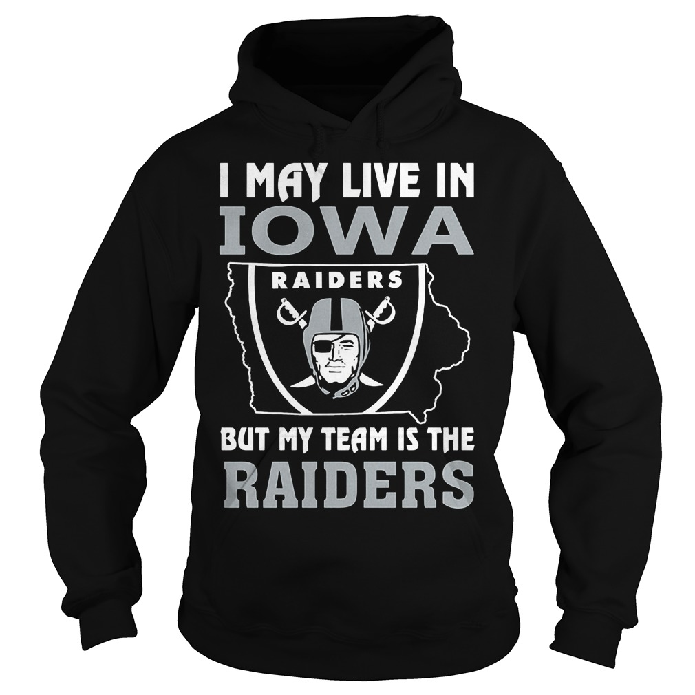 I May Live In Iowa But My Team Is The Raiders T-Shirt Hoodie