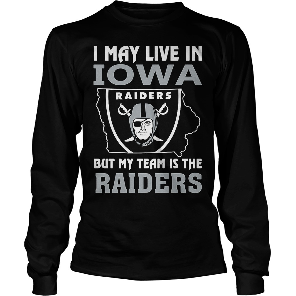 I May Live In Iowa But My Team Is The Raiders T-Shirt Unisex Longsleeve Tee