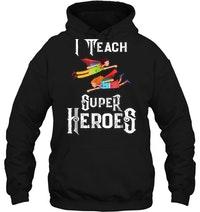 I Teach Super Heroes Hoodie