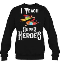 I Teach Super Heroes Sweater