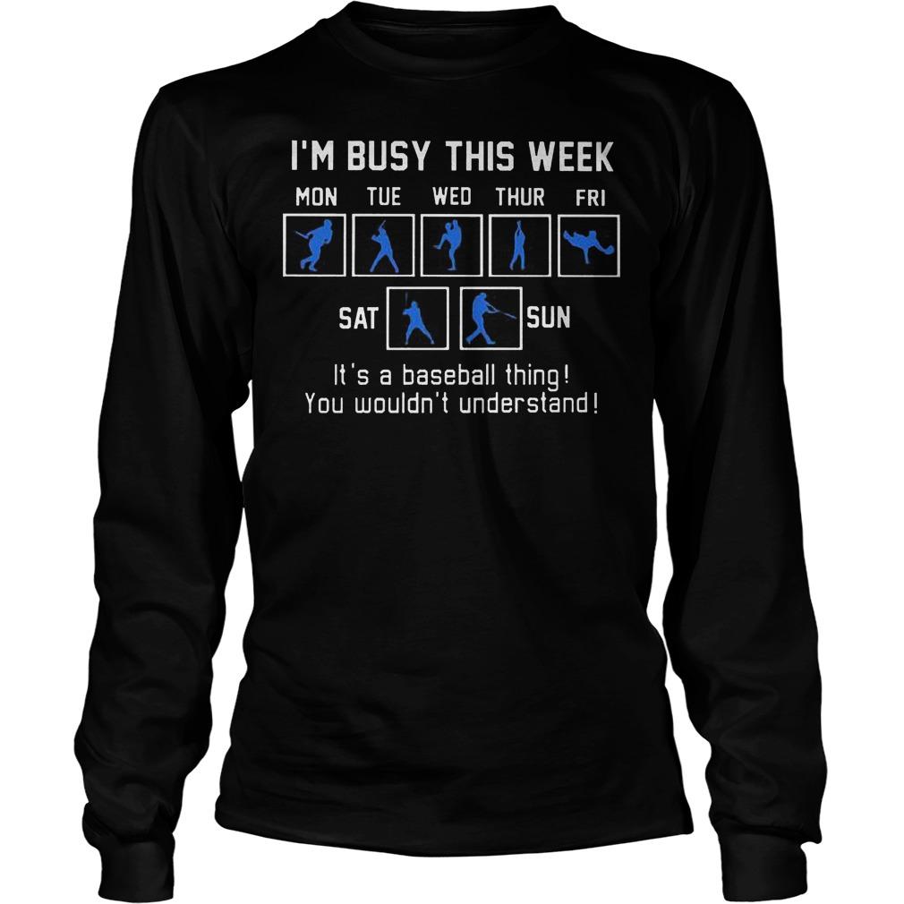 I'm Busy This Week It's A Baseball Thing T-Shirt Unisex Longsleeve Tee