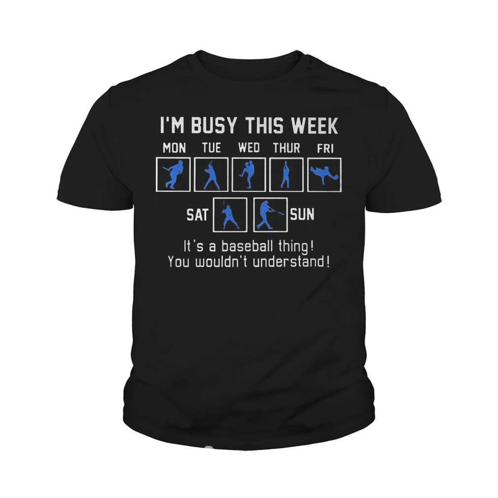 I'm Busy This Week It's A Baseball Thing T-Shirt Youth Tee